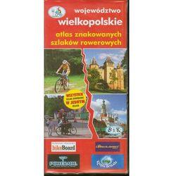 Atlas znakowanych szlaków rowerowych Województwo wielkopolskie