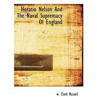 Horatio Nelson and the Naval Supremacy of England