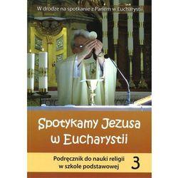 Spotykamy Jezusa w Eucharystii. Klasa 3, szkoła podstawowa. Religia. Podręcznik (opr. miękka)