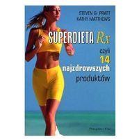 Superdieta Rx czyli 14 najzdrowszych produktów - Pratt Steven G., Matthews Kathy (opr. miękka)