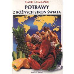 Potrawy z różnych stron świata - Maciej Halabański (opr. miękka)