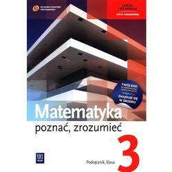 Matematyka LO KL 3. Podręcznik. Zakres podstawowy i rozszerzony. Poznać, zrozumieć (2014) (opr. miękka)