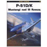 P 51 D/K Mustangi nad III Rzeszą - Tomasz Szlagor (opr. miękka)
