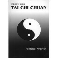 Tai Chi Chuan. Filozofia i praktyka - Krzysztof Maćko (opr. miękka)