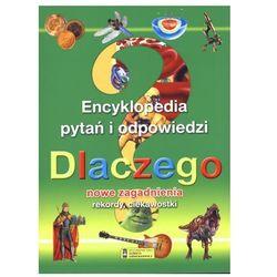Dlaczego? Encyklopedia Pytań I Odpowiedzi. Nowe Zagadnienia, Rekordy, Ciekawostki (opr. broszurowa)