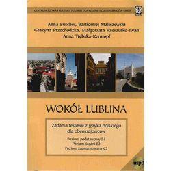 Wokół Lublina. Zadania testowe z języka polskiego dla obcokrajowców. Poziomy B1, B2, C2 (+ CD mp3) (opr. miękka)