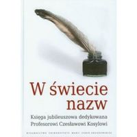 W świecie nazw. Księga jubileuszowa dedykowana Profesorowi Czesławowi Kosylowi (opr. twarda)