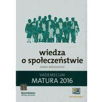 Matura 2016 Vademecum Wiedza o Społeczeństwie Zakres Rozszerzony (opr. miękka)