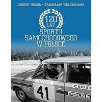 120 lat sportu samochodowego w Polsce (opr. twarda)