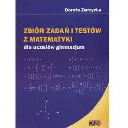 Zbiór zadań i testów z matematyki dla uczniów gimnazjum (opr. miękka)