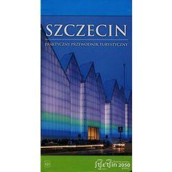 Szczecin. Praktyczny przewodnik turystyczny