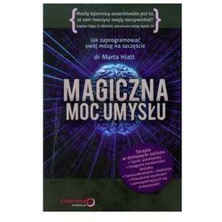 Magiczna moc umysłu Jak zaprogramować swój mózg na szczęście