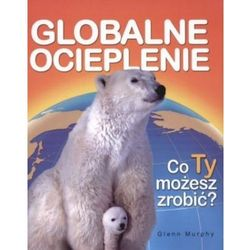 Globalne ocieplenie. Co Ty możesz zrobić? (opr. twarda)