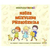 Nasze muzyczne przedszkole (CD)