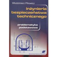 Inżynieria Bezpieczeństwa Technicznego. Problematyka Podstawowa (opr. miękka)