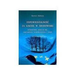 Odpowiedzialność za szkodę w środowisku.Komentarz. Dyrektywa 2004/35/WE Parlamentu Europejskiego i Rady. Komentarz (opr. miękka)