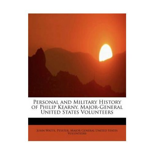Personal and Military History of Philip Kearny, Major-General United States Volunteers