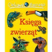Księga zwierząt. Ciekawe dlaczego (opr. broszurowa)
