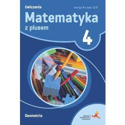Matematyka z Plusem. Geometria. Ćwiczenia Wersja A (Do Wersji Wieloletniej). Klasa 4 Część 2/3. Szkoła Podstawowa (opr. miękka)