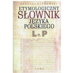 Etymologiczny słownik języka polskiego. Tom 2. L-P