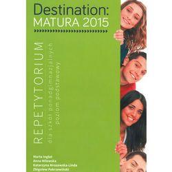 Język angielski Destination Matura 2015 LO kl 1-3 Repetytorium / zakres  podstawowy - Inglot Marta, Milewska Anna, Mrozowska-Linda Anna,  Pokrzewiński