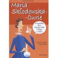 Nazywam się Maria Skłodowska-Curie (opr. broszurowa)
