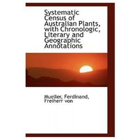 Systematic Census of Australian Plants, with Chronologic, Literary and Geographic Annotations