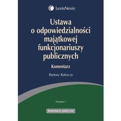 Ustawa o odpowiedzialności majątkowej funkcjonariuszy publicznych. Komentarz - Bartosz Rakoczy