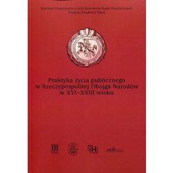 Praktyka życia publicznego w Rzeczypospolitej Obojga Narodów w XVI-XVIII wieku - Wysyłka od 3,99 - porównuj ceny z wysyłką (opr. miękka)