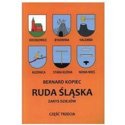 Ruda Śląska. Zarys dziejów. Część 3 - Bernard Kopiec (opr. miękka)
