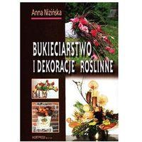 Bukieciarstwo i dekoracje roślinne. Podręcznik + zakładka do książki GRATIS (opr. miękka)
