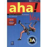 Aha! Neu 3A GIM. Podręcznik z ćwiczeniami. Zakres rozszerzony. Język niemiecki (opr. miękka)