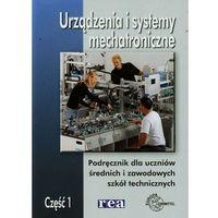 Urządzenia i systemy mechatroniczne. Część 1. Podręcznik. Technik mechatronik