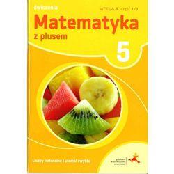 Matematyka z plusem. Klasa 5. Szkoła podst. Matematyka. Ćwiczenia, wersja A. Liczby naturalne + zakładka do książki GRATIS