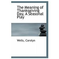 Meaning of Thanksgiving Day, a Seasonal Play