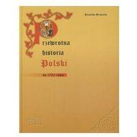 Przewrotna historia Polski do 1795 roku
