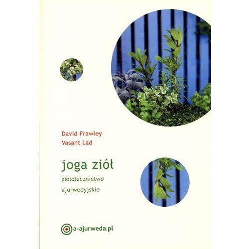Joga ziół. Ziołolecznictwo ajurwedyjskie (opr. broszurowa)