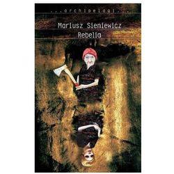 Rebelia - Mariusz Sieniewicz - Zaufało nam kilkaset tysięcy klientów, wybierz profesjonalny sklep (opr. twarda)