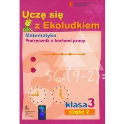 Uczę Się Z Ekoludkiem 3 Matematyka Podręcznik Z Kartami Pracy Część 2 (opr. miękka)