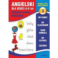 Angielski dla dzieci 3. Pierwsze słówka. Ćwiczenia. 6-8 lat.