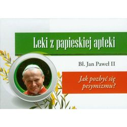 Leki z papieskiej apteki Jak pozbyć się pesymizmu?