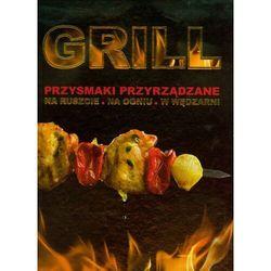 Grill. Przyrządzanie Posiłków Na Ruszcie, W Kociołku, W Wędzarni (opr. twarda)