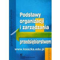 Podstawy organizacji i zarządzania przedsiębiorstwem (opr. miękka)