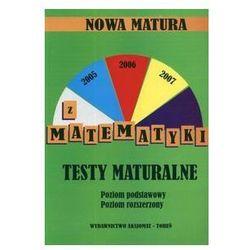 Nowa matura z matematyki. Testy maturalne Poziom podstawowy, poziom rozszerzony (opr. miękka)