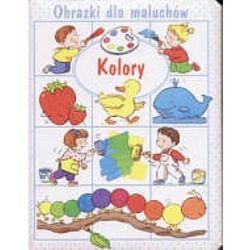 Kolory. Obrazki dla maluchów (opr. kartonowa)