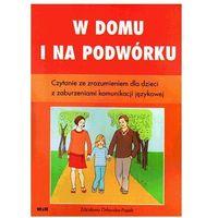 W domu i na podwórku. Czytanie ze zrozumieniem dla dzieci z zaburzeniami komunikacji językowej (opr. miękka)
