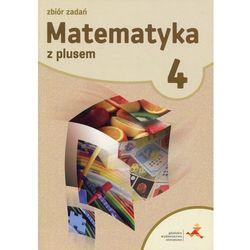 Matematyka z plusem. Klasa 4, szkoła podstawowa. Zbiór zadań + zakładka do książki GRATIS (opr. broszurowa)