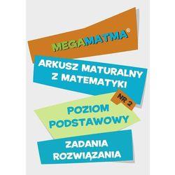 Arkusz maturalny. MegaMatma nr 2. Poziom podstawowy. Zadania z rozwiązaniami. Matematyka - dr Alicja Molęda