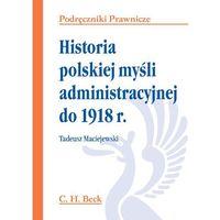 Historia polskiej myśli administracyjnej do 1918 r. Seria: Podręczniki Prawnicze (opr. miękka)