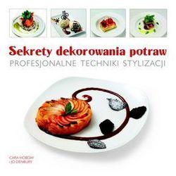 Sekrety dekorowania potraw. Profesjonalne techniki stylizacji